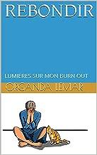 REBONDIR: LUMIERES SUR MON BURN OUT (French Edition)