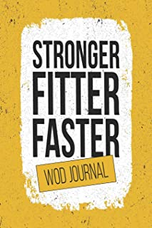 Stronger, Fitter, Faster WOD Journal: 12 Week Undated Crossfit Notebook - Record Personal Records, Benchmarks and WODs While You Train