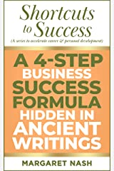 A 4-Step Business Success Formula Hidden in Ancient Writings (Shortcuts to Success (a series to accelerate career & personal development) Book 1) Kindle Edition