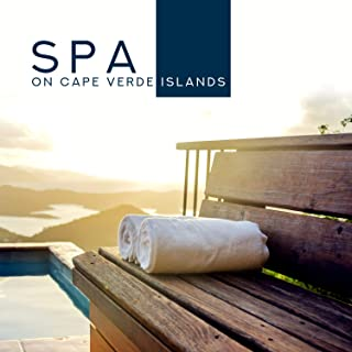 Spa on Cape Verde Islands: Soothing Spa Music Collection, Body Relaxation, Beauty, Massage, Wellness