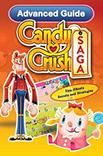 Candy Crush Saga Advanced Guide: Tips, Cheats, Secrets and Strategies (Game App Guides)