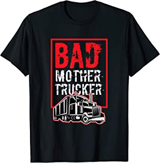 Bad Mother Trucker Funny Trucking Gift Truck Driver T-Shirt
