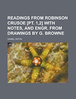 Readings from Robinson Crusoe [Pt. 1,2] with Notes, and Engr. from Drawings by G. Browne