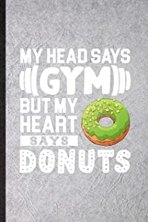 My Head Says Gym but My Heart Says Donuts: Funny Cook Baker Chef Lined Notebook/ Blank Journal For Doughnut Workout, Inspi...