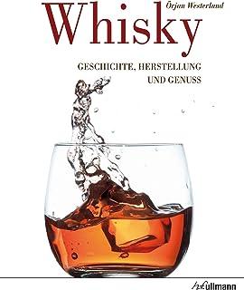 Whisky: Geschichte, Herstellung und Genuss (Beliebte Köstli