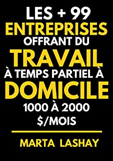 Les +99 entreprises offrant du travail à temps partiel à domicile: 1000 à 2000 $/mois (French Edition)