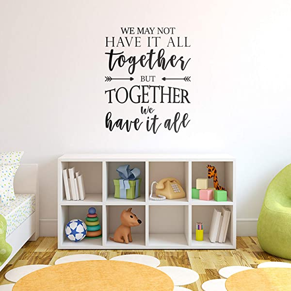 Vinyl Art Wall Decal We May Not Have It All Together But Together We Have It All 27 2 X 22 Modern Sweet Home Bedroom Living Room Kitchen Dining Room Apartment Quotes 27 2 X 22 Black