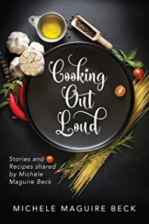Cooking Out Loud: Stories and Recipes shared by Michele Maguire Beck