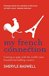 My French Connection: Coming To Grips With The Worlds Most Beautiful But Baffling Country