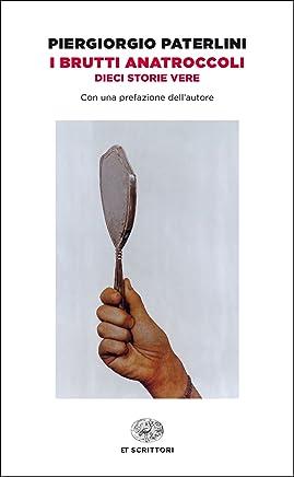 I brutti anatroccoli: Dieci storie vere (Einaudi tascabili. Scrittori)