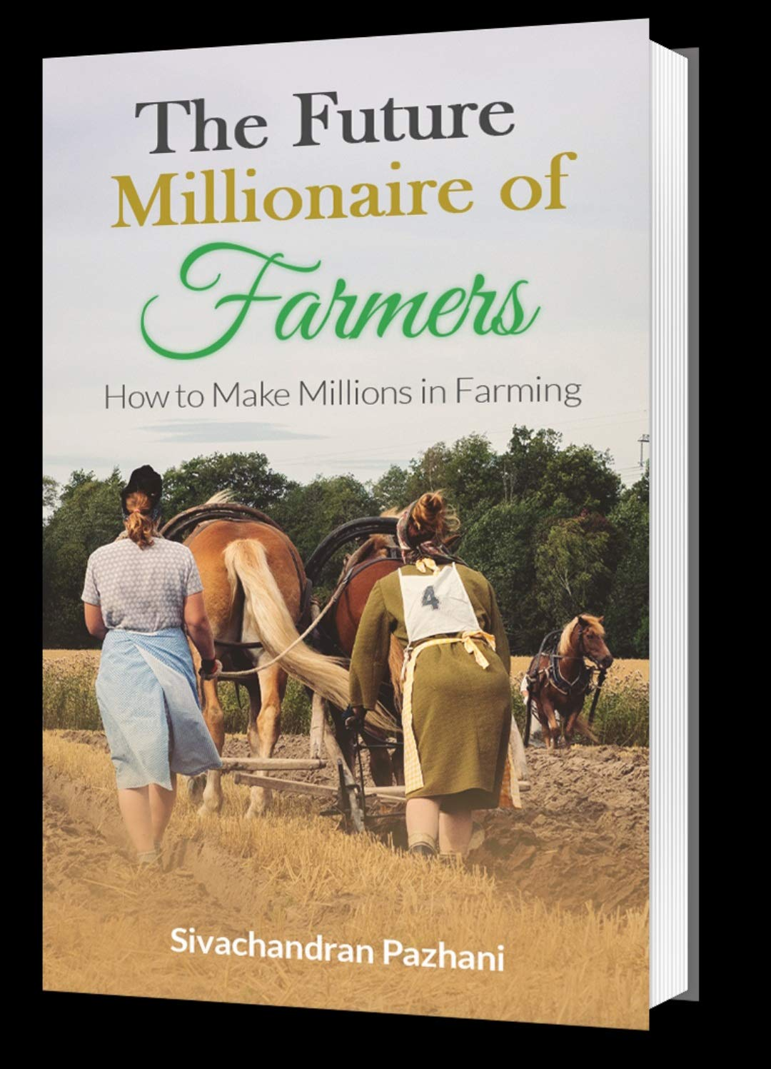 The Future Millionaire of Farmers: How to Make Millions in Farming