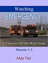Watching EMERGENCY!: A Viewer's Off-the-Wall Guide - Seasons 1-3