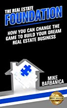 The Real Estate Foundation: How You Can Change the Game to Build Your Dream Real Estate Business