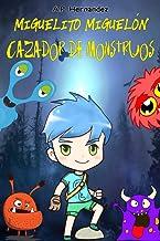 Miguelito Miguelón, Cazador de Monstruos: Novela Infantil / Juvenil - Libro de Suspense / Humor. Lectura de 8-9 a 11-12 añ...