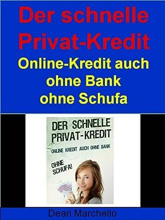 Der schnelle Privat-Kredit - Ohne Schufa - F�r Alle!: Warum noch zur Bank gehen?