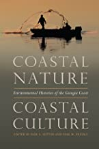 Coastal Nature, Coastal Culture: Environmental Histories of the Georgia Coast (Environmental History and the American South Ser.)