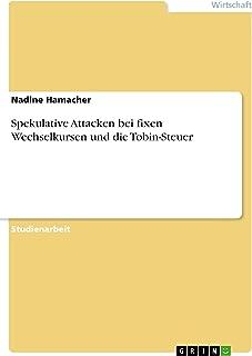 Spekulative Attacken bei fixen Wechselkursen und die Tobin-Steuer (German Edition)
