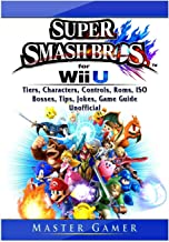 Super Smash Brothers Wii U, Tiers, Characters, Controls, Roms, ISO, Bosses, Tips, Jokes, Game Guide Unofficial