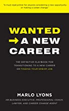 Wanted -> A New Career: The Definitive Playbook for Transitioning to a New Career or Finding Your Dream Job (English Edition)