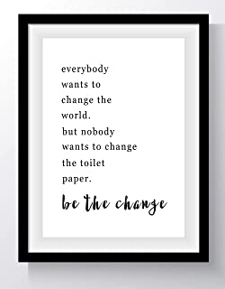 """Funny Bathroom Quotes Wall Art - 11x14 UNFRAMED Black and White Word Saying Decor Print. """"Everybody Wants to Change the World, but Nobody Wants to Change the Toilet Paper"""""""
