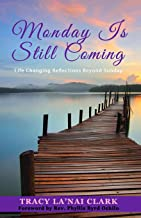 Monday Is Still Coming: Life Changing Reflections Beyond Sunday
