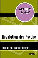 Revolution der Psyche: Erfolge der Primärtherapie (German Edition) Kindle Edition