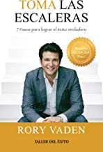 Toma las escaleras / Take the Stairs: 7 pasos para lograr el exito verdadero / 7 Steps to Achieving True Success (Spanish Edition)