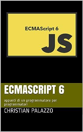 ECMAScript 6: appunti di un programmatore per programmatori (Programmazione Vol. 3)