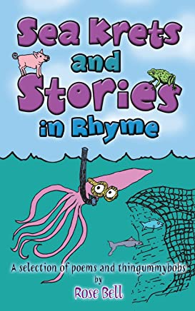 Sea Krets and Stories in Rhyme: A Selection of Poems and Thingummybobs