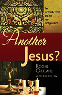 Another Jesus?: The eucharistic christ and the new evangelization