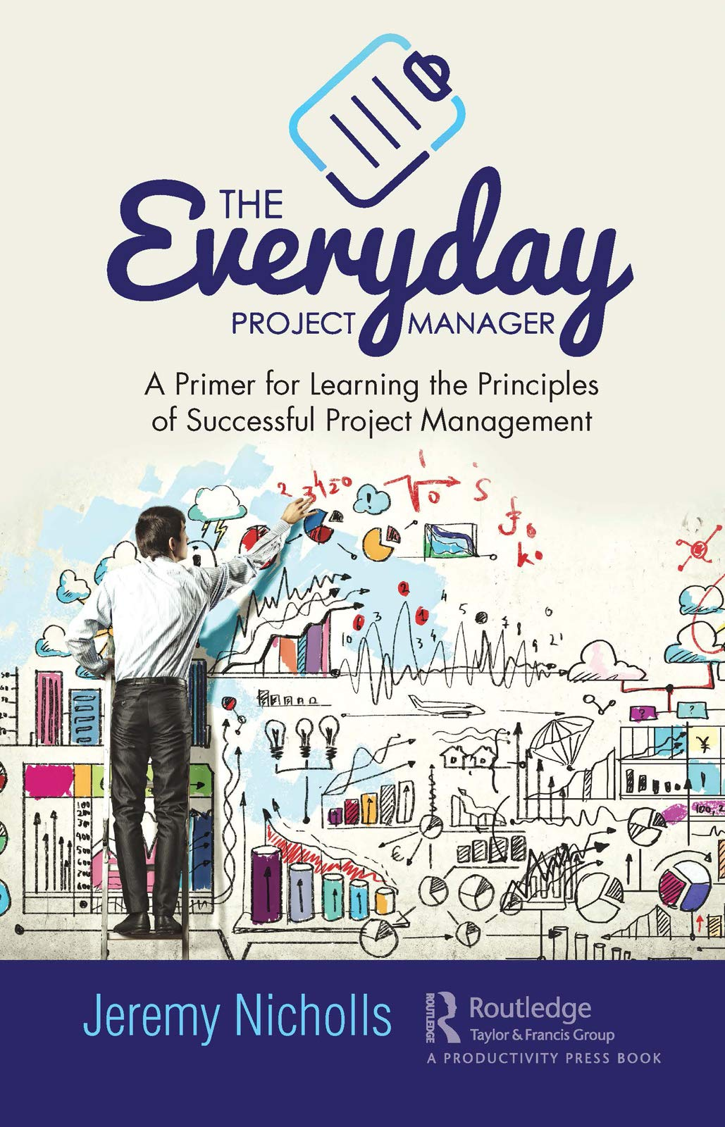 The Everyday Project Manager: A Primer for Learning the Principles of Successful Project Management
