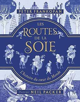 Les routes de la soie : l'histoire du cœur du monde
