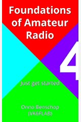 Foundations of Amateur Radio: Volume 4: Just get started Kindle Edition
