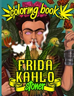 Frida Kahlo Stoner Coloring Book: Frida Kahlo Stoner Trippy Psychedelic Coloring Books For Adults Activity Book Lover Gifts