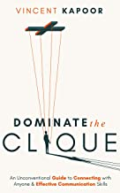 Dominate The Clique: An Unconventional Guide to Connecting with Anyone & Effective Communication Skills