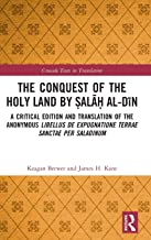 The Conquest of the Holy Land by Ṣalāḥ al-Dīn: A critical edition and translation of the anonymous Libellus de expugnatione Terrae Sanctae per Saladinum (Crusade Texts in Translation)