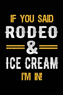 If You Said Rodeo & Ice Cream I'm In: Blank Lined Notebook Journal