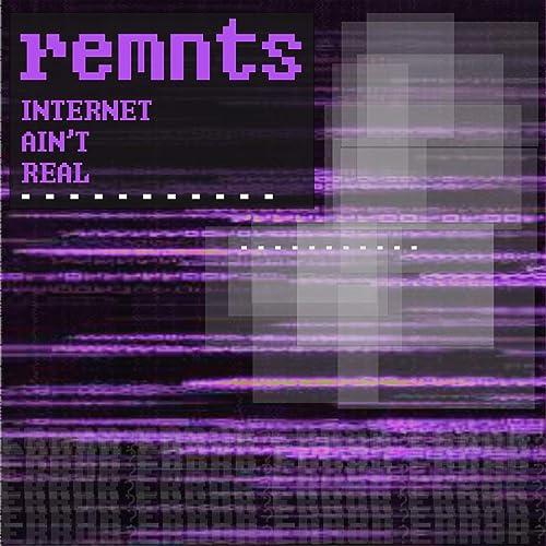 Amazon.com: internet aint real: Remnts: MP3 Downloads