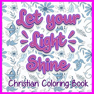 Inspirational Colouring Book For Everyone - Let You Light Shine Christian Colouring Book.: Find a quiet place, meditate on...