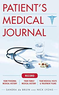 The Patient's Medical Journal: Record Your Personal Medical History, Your Family Medical History, Your Medical Visits & Tr...