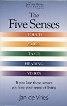 The Five Senses: How to Improve Taste, Smell, Touch, Sight and Hearing (The Jan De Vries Healthcare Series)