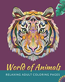 World of Animals| Relaxing adult coloring pages: Featuring a Variety of Amazing Stress-Relieving Designs for You to Color
