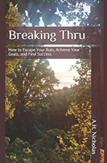 Breaking Thru: How to Escape Your Ruts, Achieve Your Goals, and Find Success
