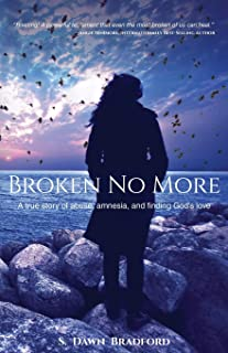 Broken No More: A true story of abuse, amnesia, and finding God's love