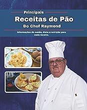 Principais Receitas de Pão do Chef Raymond: Informações de saúde, dieta e nutrição para cada receita.