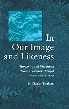 In Our Image and Likeness: Humanity and Divinity in Italian Humanist Thought