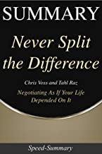 Summary: Never Split the Difference - Negotiating As If Your Life Depended On It - A Summary to the Book of Chris (Speed Summaries 9)