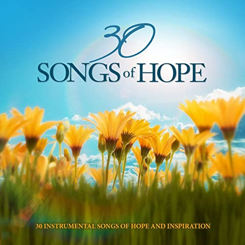 30 Songs Of Hope 30 Instrumental Songs Of Hope And Inspiration By
