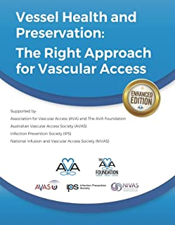 Vessel Health and Preservation: The Right Approach for Vascular Access: Enhanced Edition from the Association for Vascular Access