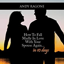 How to Fall Madly in Love with Your Spouse Again... In 10 Days